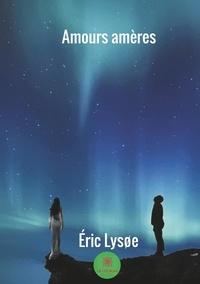 Eric Lysoe - Amours amères - Sept contes nocturnes.