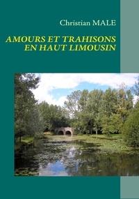 Christian Male - Amours et trahisons en haut Limousin.