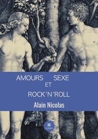 Alain Nicolas - Amours, sexe et rock'n'roll.