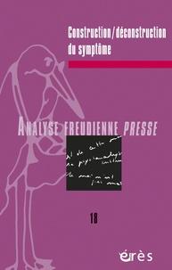 Albert Maître et Robert Lévy - Analyse Freudienne Presse N° 18/2011 : Construction/déconstruction du symptôme.