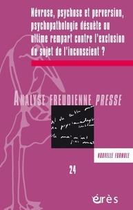 Erès - Analyse Freudienne Presse N° 24 : Névrose, psychose et perversion : psychopathologie desuète.