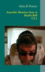 Alain Poirier - Anarchie meurtres sexe et rock'n roll - Une vie de retraité.