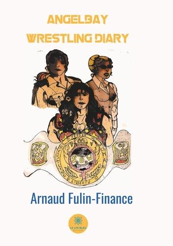 Arnaud Fulin-Finance - Angelbay Wrestling Diary.