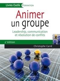 Christophe Carré - Animer un groupe - Leadership, communication et résolution de conflits.
