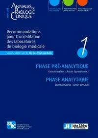 Michel Vaubourdolle - Annales de Biologie Clinique Hors-série : Recommandations pour l'accréditation des laboratoires de biologie médicale - Volume 1, Phase pré-analytique et phase analytique.