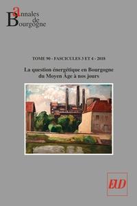 Dominique Le Page - Annales de Bourgogne N° 358-359, juillet- : La question énergétique en Bourgogne du Moyen Age à nos jours.