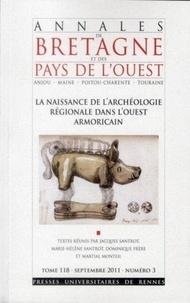 Martial Monteil et Dominique Frère - Annales de Bretagne et des Pays de l'Ouest Tome 118 N° 3, Septe : La naissance de l'archéologie régionale dans l'ouest armoricain.