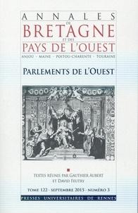 Gauthier Aubert et David Feutry - Annales de Bretagne et des Pays de l'Ouest Tome 122 N° 3, Septe : Parlements de l'Ouest.