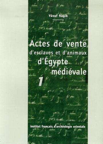 Yusuf Ragib - Annales islamologiques N° 23 : Actes de vente d'esclaves et d'animaux d'Egypte médiévale - Tome 1.