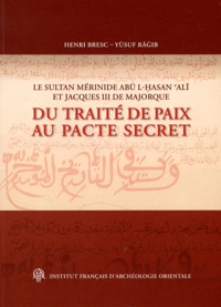 Henri Bresc et Yusuf Ragib - Annales islamologiques N° 32 : Le sultan mérinide Abu l-Hasan Ali et Jacques III de Majorque : du traité de paix au pacte secret.