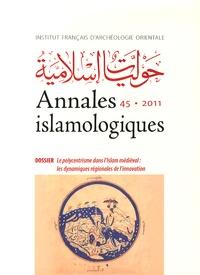 Annliese Nef et Mathieu Tillier - Annales islamologiques N° 45/2011 : Le polycentrisme dans l'Islam médiéval : les dynamiques régionales de l'innovation.