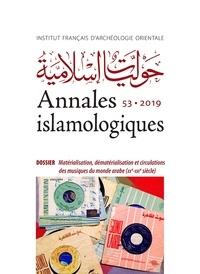 Séverine Gabry-Thienpont et Frédéric Lagrange - Annales islamologiques N° 53/2019 : Matérialisation, dématérialisation et circulations des musiques du monde arabe (XXe-XXIesiècle).