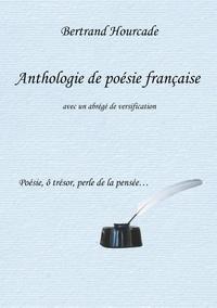 Bertrand Hourcade - Anthologie de poésie française - Avec un abrégé de versification.