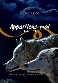 Aude Réco - Appartiens-moi Tome 1 : .
