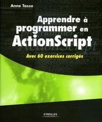 Anne Tasso - Apprendre à programmer en ActionScript - Avec 60 exercices corrigés.