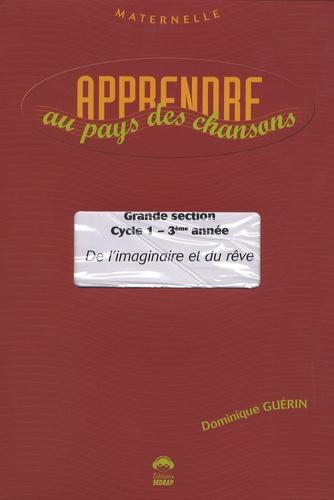Dominique Guérin - Apprendre au pays des chansons GS Cycle 1 - 3e année - De l'imaginaire et du rêve. 1 CD audio
