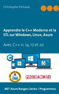 Christophe Pichaud - Apprendre le C++ Moderne et la STL sur Windows, Linux, Azure - Avec C++ 11, 14, 17 et 20.