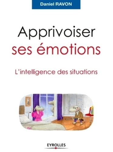 Apprivoiser ses émotions. L'intelligence des situations