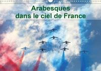Patrick Casaert - CALVENDO Mobilite  : Arabesques dans le ciel de France (Calendrier mural 2020 DIN A3 horizontal) - La patrouille de France dessine tous les ans des arabesques dans le ciel de France (Calendrier mensuel, 14 Pages ).