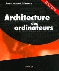 Jean-Jacques Schwarz - Architecture des ordinateurs.