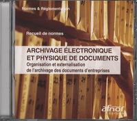 AFNOR - Archivage électronique et physique de documents - Organisation et externalisation de l'archivage des documents d'entreprises CD Rom, Recueil de normes.