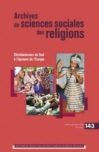 André Mary et Pierre Lassave - Archives de sciences sociales des religions N° 143, Juillet-Sept : Christianismes du Sud à l'épreuve de l'Europe.