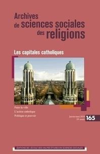 Frédéric Gugelot et Cécile Vanderpelen-Diagre - Archives de sciences sociales des religions N° 165, Janvier-mars : Les capitales catholiques.