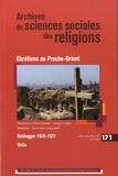 Bernard Heyberger et Aurélien Girard - Archives de sciences sociales des religions N° 171, Juillet-sept : Chrétiens au Proche-Orient.