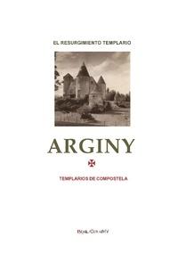 Adolfo Gonzalez Sanchez - Arginy - El no-tan-misterio del Resurgimiento Templar de 1952.