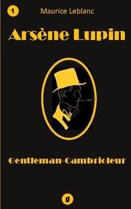 Maurice Leblanc - Arsène Lupin, Gentleman-Cambrioleur - Recueil de 9 nouvelles.