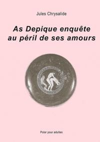 Jules Chrysalide - As de pique enquête au péril de ses amours.