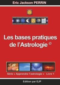 Eric Jackson Perrin - Astrologie - Livre 1 : Les bases pratiques de l'astrologie.