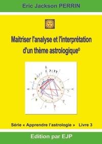 Eric Jackson Perrin - Astrologie - Livre 3 : Maitriser l'analyse et l'interprétation d'un thème astrologique.