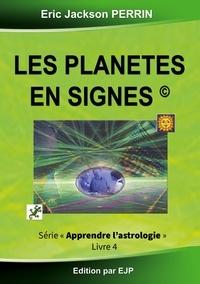 Eric Jackson Perrin - Astrologie - Livre 4 : Les planètes en signes.