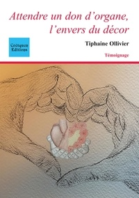 Tiphaine Ollivier - Attendre un don d'organe, l'envers du décor.