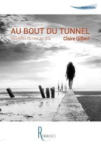 Claire Gilbert - Au bout du tunnel - Nouvelles du noir au gris.