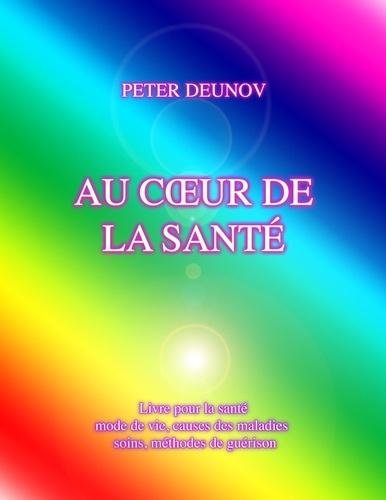 Peter Deunov - Au coeur de la santé - Santé, maladies, mode de vie, soins, prescriptions, formules, chants.