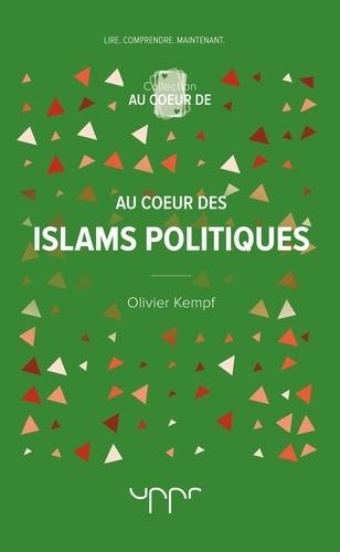 Olivier Kempf - Au coeur des islams politiques.