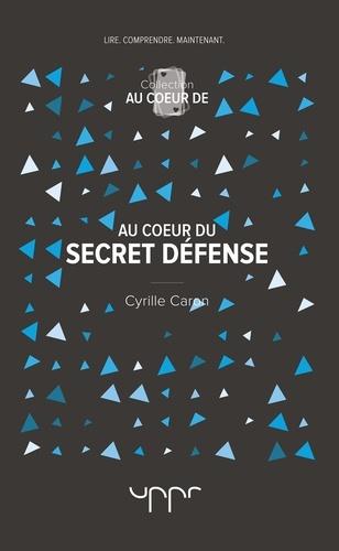 Cyrille Caron - Au coeur du secret défense.