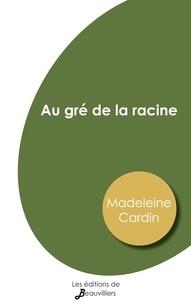 Madeleine Cardin - Au gré de la racine.