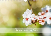 Olivier Laurent - CALVENDO Nature  : Au plus près des fleurs (Calendrier mural 2021 DIN A4 horizontal) - Fleurs et plantes qui colorent la nature. (Calendrier mensuel, 14 Pages ).