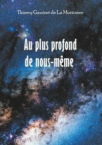 Thierry Gautret de La Moricière - Au plus profond de nous-même.