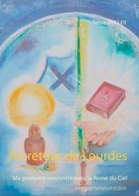 Sonia Muller - Au retour de Lourdes - Ma première rencontre avec la Reine du Ciel.