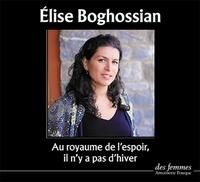 Elise Boghossian - Au royaume de l'espoir, il n'y a pas d'hiver. 1 CD audio MP3