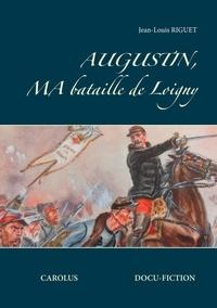 Jean-Louis Riguet - Augustin, ma bataille de Loigny.
