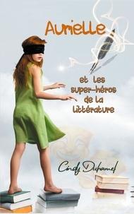 Cindy Duhamel - Aurielle et les super-héros de la littérature.