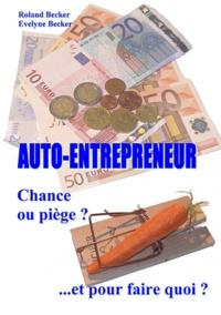 Roland Becker - Auto-entrepreneur - Chance ou piège ? Et pour faire quoi ?.
