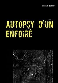 Alban Bourdy - Autopsy d'un enfoiré.