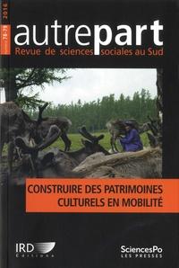 Nolwen Henaff - Autrepart N° 78-79, 2016 : Construire des patrimoines culturels en mobilité.