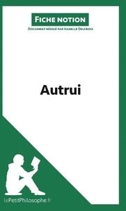 Isabelle Delcroix - Autrui (fiche notion) - Comprendre la philosophie.